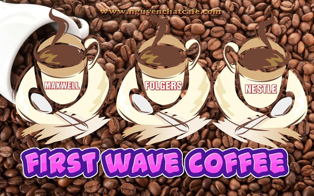 """Làn sóng cà phê đầu tiên - """"First Wave of coffee"""""""