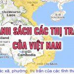 Danh sách các thị trấn của Việt Nam | DS phường, xã, thị trấn Phần 2